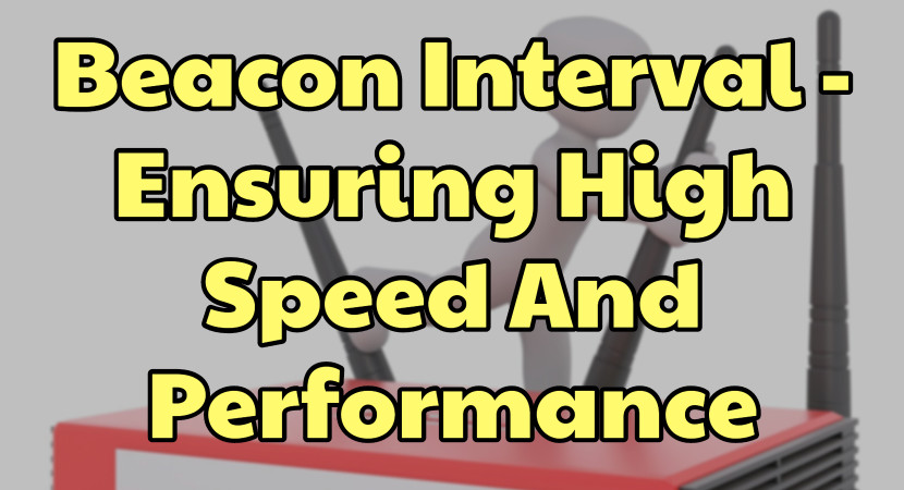 Beacon Interval - Ensuring High Speed And Performance